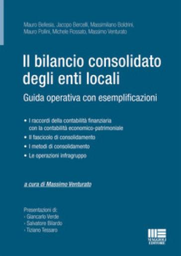 Il bilancio consolidato degli enti locali. Guida operativa con esemplificazioni - M. Venturato | Jonathanterrington.com