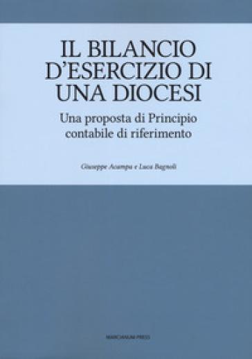 Il bilancio d'esercizio di una Diocesi. Una proposta di Principio contabile di riferimento - Giuseppe Acampa |