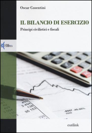 Il bilancio di esercizio. Principi civilistici e fiscali