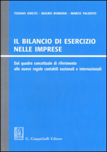 Il bilancio di esercizio nelle imprese. Dal quadro concettuale di riferimento alle nuove regole contabili nazionali e internazionali - Tiziano Onesti |
