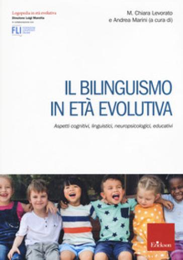 Il bilinguismo in età evolutiva. Aspetti cognitivi, linguistici, neuropsicologici, educativi - A. Marini | Jonathanterrington.com