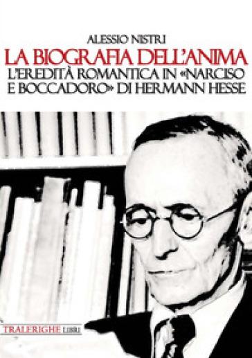 La biografia dell'anima. L'eredità romantica in «Narciso e Boccadoro» di Hermann Hesse - Alessio Nistri | Rochesterscifianimecon.com
