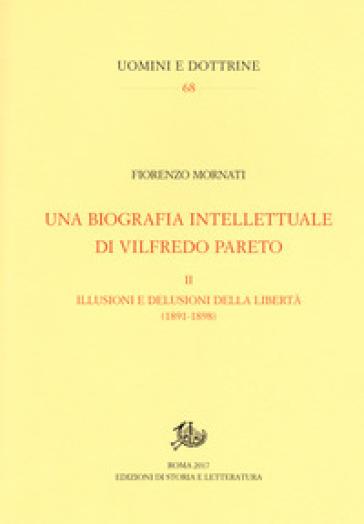 Una biografia intellettuale di Vilfredo Pareto. 2: Le illusioni e le delusioni della libertà (1890-1898) - Fiorenzo Mornati   Rochesterscifianimecon.com