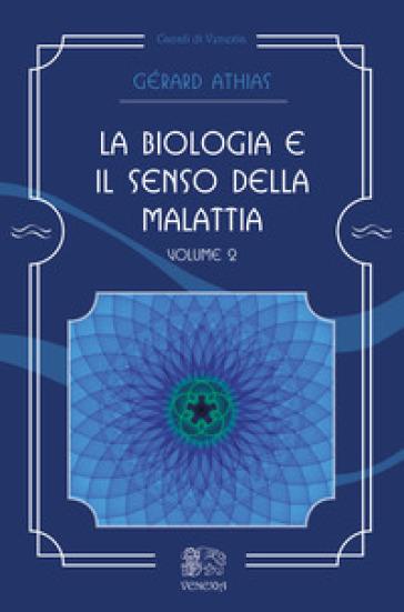 La biologia e il senso della malattia. 2. - Gérard Athias |