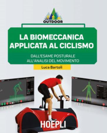 La biomeccanica applicata al ciclismo. Dall'esame posturale all'analisi del movimento - Luca Bartoli pdf epub
