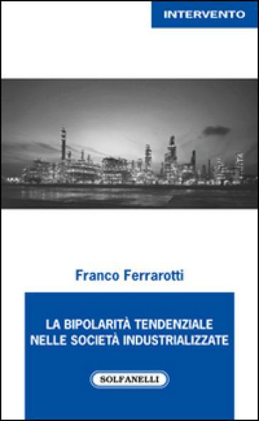 La bipolarità tendenziale nelle società industrializzate - Franco Ferrarotti   Kritjur.org