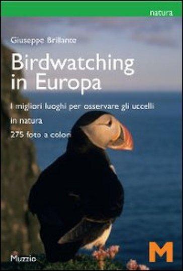 Il birdwatching in Europa. I migliori luoghi per osservare gli uccelli - Giuseppe Brillante |