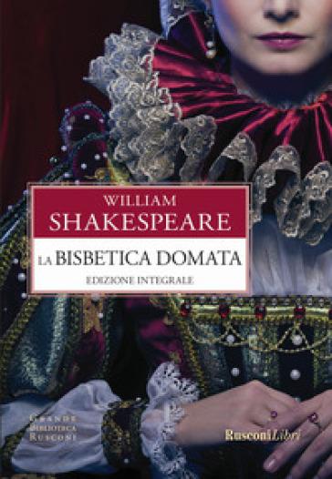 La bisbetica domata. Ediz. integrale - William Shakespeare |