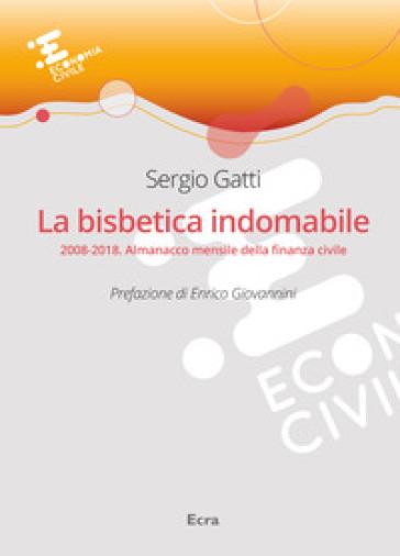 La bisbetica indomabile. 2008-2018. Almanacco mensile della finanza civile - Sergio Gatti |