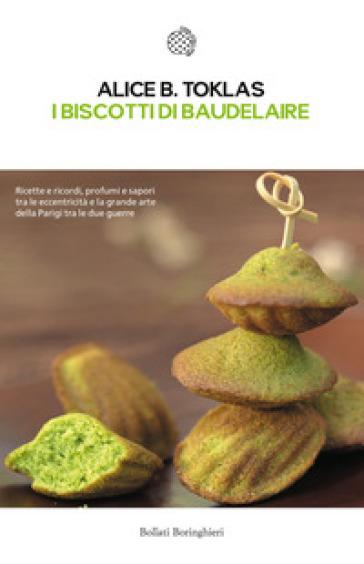 I biscotti di Baudelaire. Il libro di cucina di Alice B. Toklas - Alice B. Toklas |