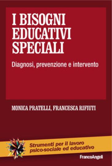 I bisogni educativi speciali. Diagnosi, prevenzione, intervento - Monica Pratelli | Thecosgala.com