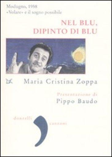 Nel blu, dipinto di blu. Modugno 1958. «Volare» e il sogno possibile - M. Cristina Zoppa |