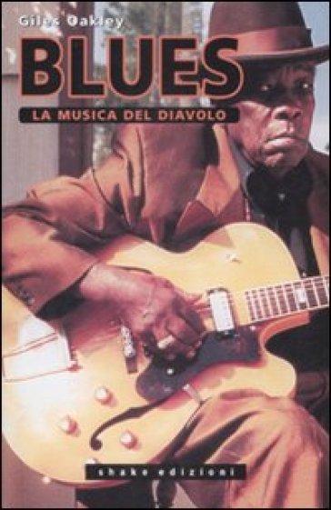 Il blues. La musica del diavolo - Giles Oakley  