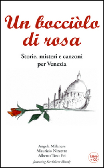 Un bocciolo di rosa. Storie, misteri e canzoni per Venezia. Con CD Audio - Angela Milanese |
