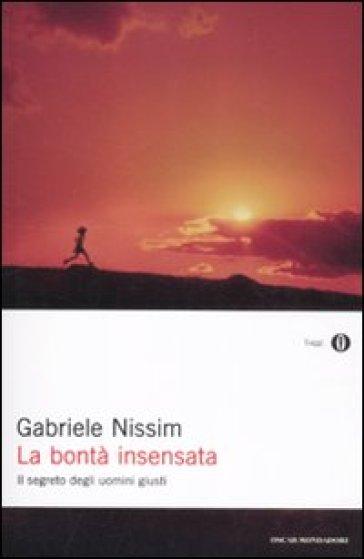 La bontà insensata. Il segreto degli uomini giusti - Gabriele Nissim  