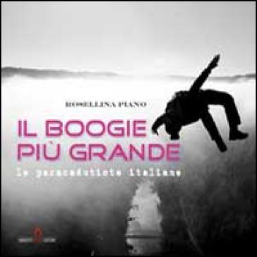 Il boogie più grande. Le paracadutiste italiane - Rosellina Piano |