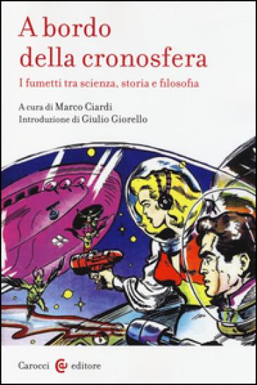 A bordo della cronosfera. I fumetti tra scienza, storia e filosofia - M. Ciardi   Jonathanterrington.com