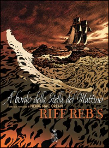 A bordo della stella mattutina. Tratto dal romanzo di Pierre Mac Orlan - Riff Reb's |