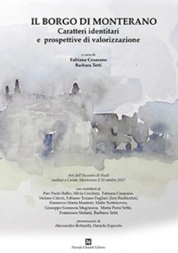 Il borgo di Monterano. Caratteri identitari e prospettive di valorizzazione. Atti dell'incontro (Casale Monterano, 29 ottobre 2017) - F. Cesarano |