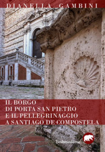 Il borgo di Porta San Pietro e il pellegrinaggio a Santiago de Compostela - Dianella Gambini |