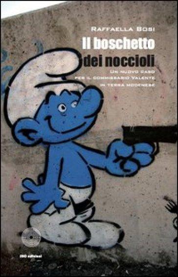 Il boschetto dei noccioli. Un nuovo caso per il commissario Valente in terra modenese - Raffaella Bosi |