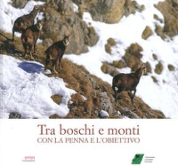 Tra boschi e monti con la penna e l'obiettivo - Giuliano Dal Mas |