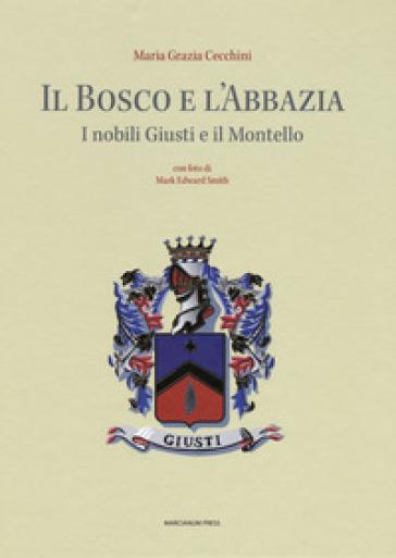 Il bosco e l'abbazia. I nobili Giusti e il Montello - Maria Grazia Cecchini | Thecosgala.com