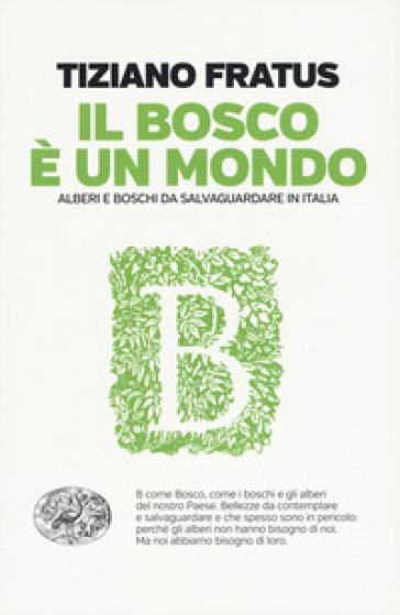 Il bosco è un mondo. Alberi e boschi da salvaguardare in Italia - Tiziano Fratus   Jonathanterrington.com