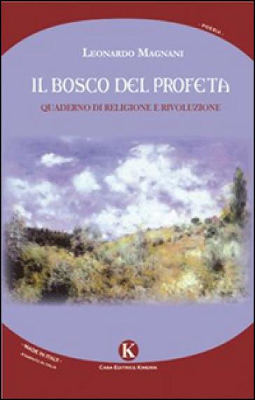 Il bosco del profeta. Quaderno di religione e rivoluzione - Leonardo Magnani  