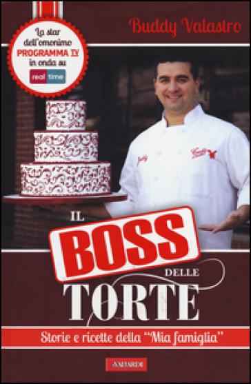 Il boss delle torte. Storie e ricette della «mia famiglia» - Buddy Valastro |