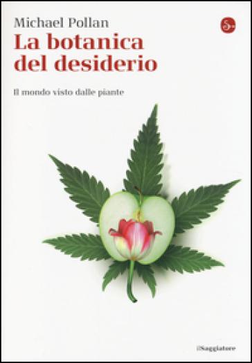 La botanica del desiderio. Il mondo visto dalle piante - Michael Pollan | Rochesterscifianimecon.com