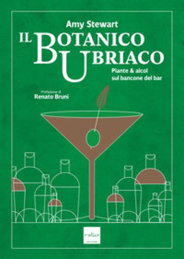 Il botanico ubriaco. Piante & alcol sul bancone del bar - Amy Stewart | Jonathanterrington.com