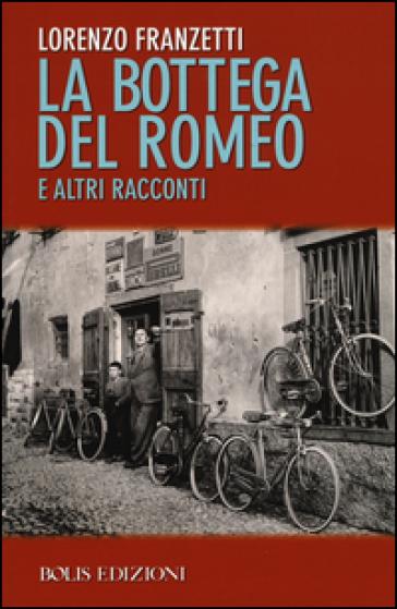 La bottega del Romeo e altri racconti - Lorenzo Franzetti |