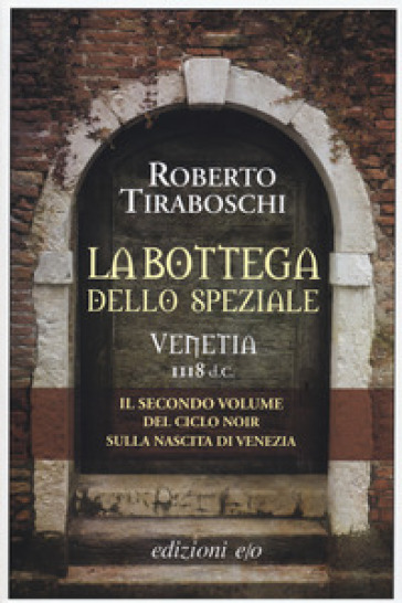 La bottega dello speziale. Venetia 1118 d. C.. 2. - Roberto Tiraboschi |