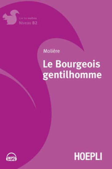 Le bourgeois gentilhomme. Con File audio per il download - Molière |