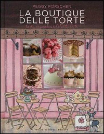 La boutique delle torte. Torte, cupcakes e dolcetti da tè - Peggy Porschen  