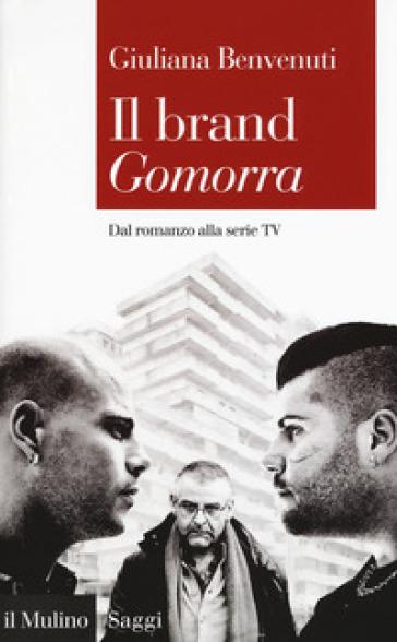 Il brand «Gomorra». Dal romanzo alla serie tv - Giuliana Benvenuti |