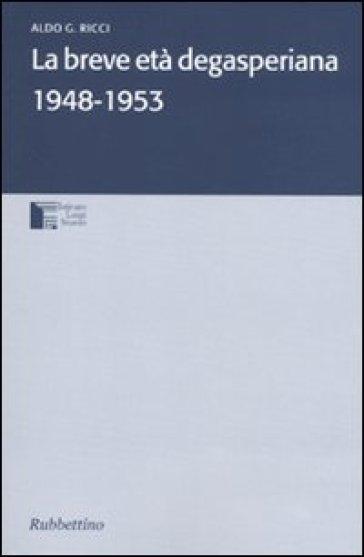 La breve età degasperiana 1948-1953 - Aldo G. Ricci   Kritjur.org