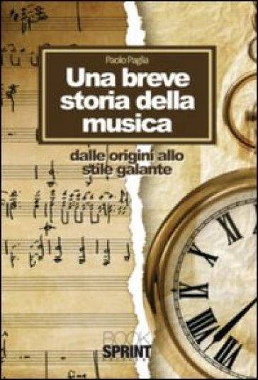 Una breve storia della musica. Dalle origini allo stile galante - Paolo Paglia   Thecosgala.com