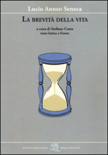 La brevità della vita. Testo latino a fronte - Lucio Anneo Seneca |