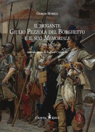 Il brigante Giulio Pezzola del Borghetto e il suo memoriale (1598-1673) - Giorgio Morelli  