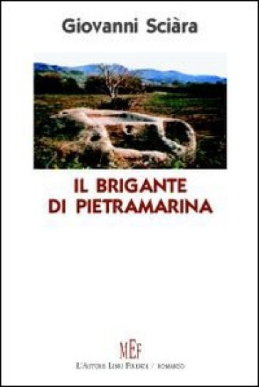 Il brigante di Pietramarina. Un giovane siciliano, negli anni della seconda guerra mondiale, diventa contrabbandiere - Giovanni Sciàra |