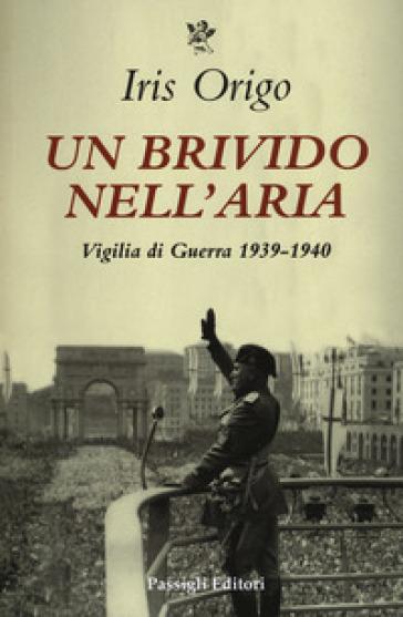 Un brivido nell'aria. Vigilia di guerra 1936-1940 - Iris Origo | Thecosgala.com