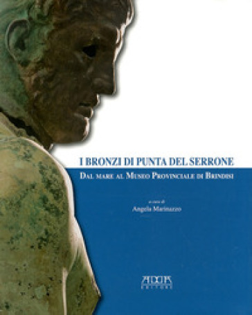 I bronzi di Punta del Serrone. Dal mare al museo provinciale di Brindisi - Angela Marinazzo   Rochesterscifianimecon.com