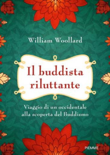Il buddista riluttante. Viaggio di un occidentale alla scoperta del buddismo - William Woollard | Ericsfund.org