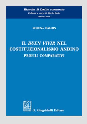 Il «buen vivir» nel costituzionalismo andino. Profili comparativi - Serena Baldin |