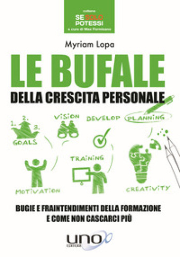 Le bufale della crescita personale. Bugie e fraintendimenti della formazione e come non cascarci più - Myriam Lopa |