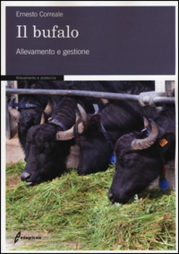 Il bufalo. Allevamento e gestione - Ernesto Correale |