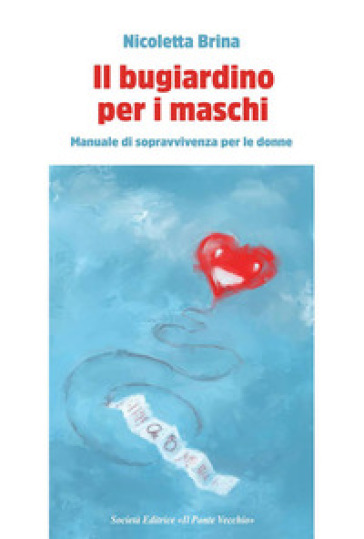 Il bugiardino per i maschi. Manuale di sopravvivevnza per le donne - Nicoletta Brina pdf epub