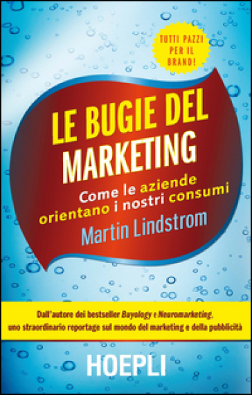 Le bugie del marketing. Come le aziende orientano i nostri consumi - Martin Lindstrom | Thecosgala.com
